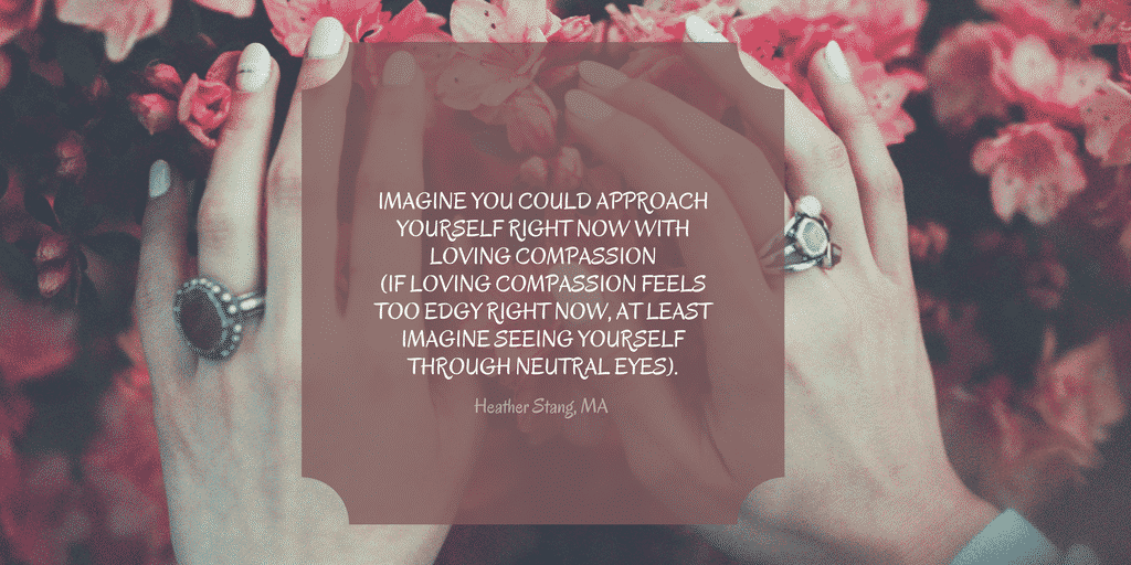 Approach Yourself With Loving Compassion