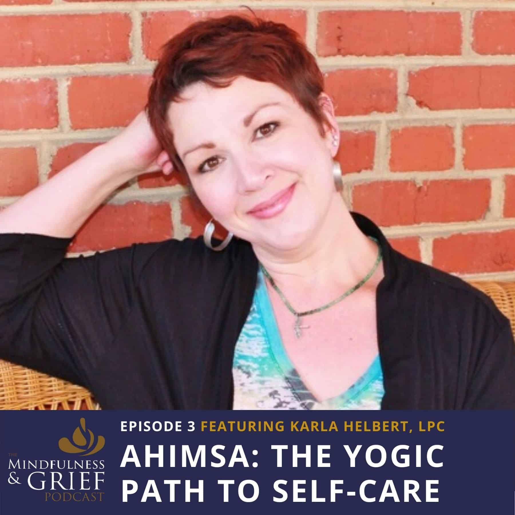 Ahimsa_ The Yogic Path to Self-Care During Grief with Karla Helbert