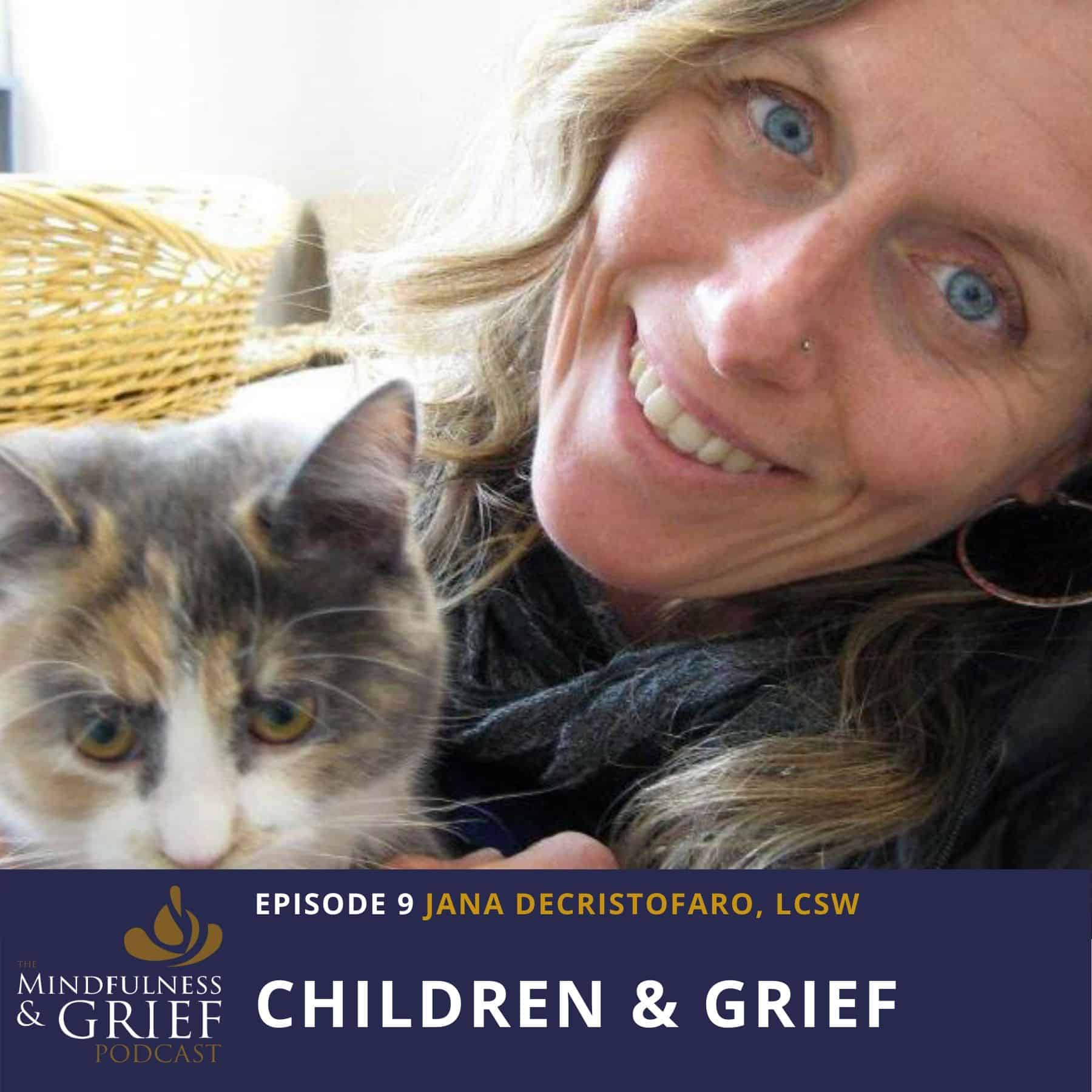 Children & Grief_ How To Help Kids Cope With Loss Early In Life with Jana DeCristofaro, LCSW