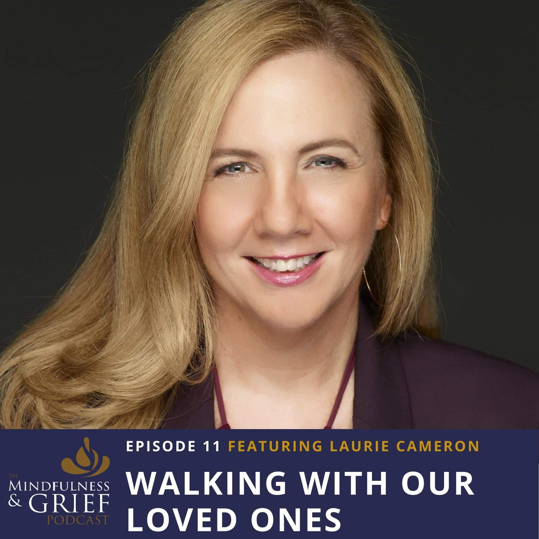 Walking With Our Loved Ones_ Mindful Ways to Remember and Stay Connected After Loss With Laurie Cameron