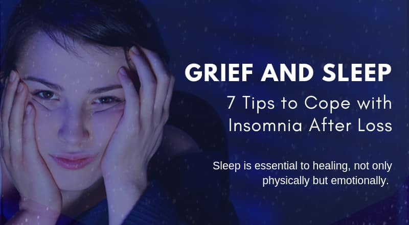 Grief & Sleep: 7 Tips To Cope With Insomnia After Loss [Infographic]