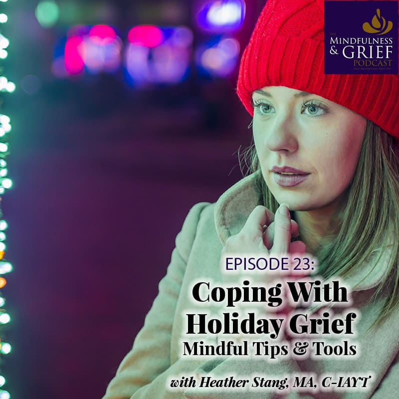 coping with holiday grief mindful tips and tools podcast