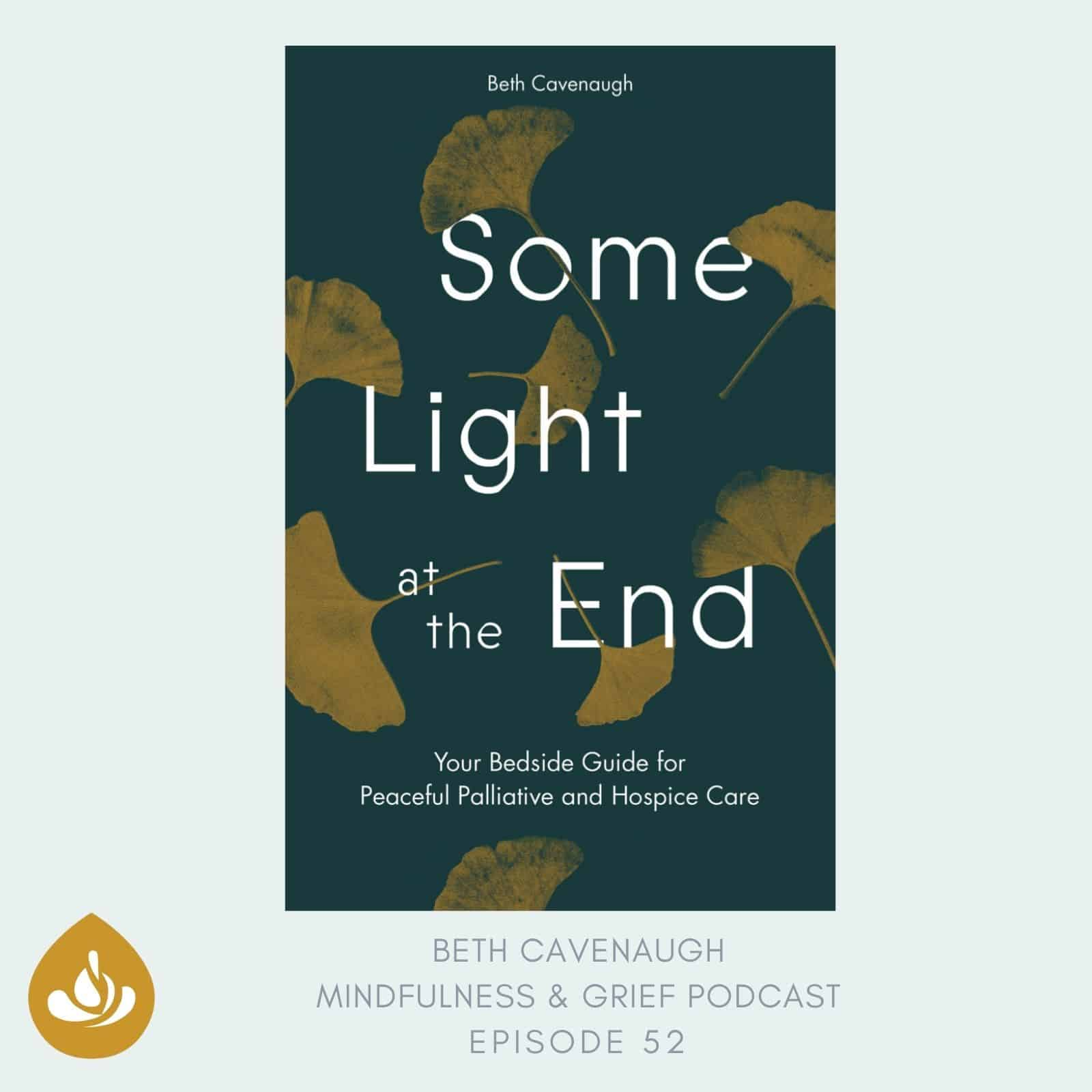 Some Light at the End: Your Bedside Guide for Peaceful Palliative & Hospice Care with Hospice Nurse Beth Cavenaugh